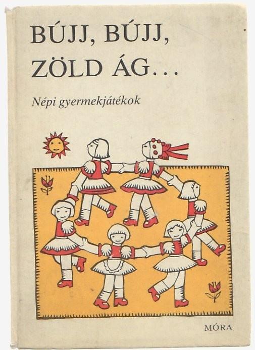 Kovács Ágnes (szerk.) : Bújj, bújj, zöld ág