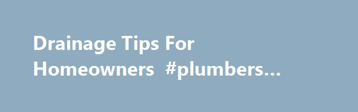 Drainage Tips For Homeowners #plumbers #gilbert #az http://singapore.remmont.com/drainage-tips-for-homeowners-plumbers-gilbert-az/  # Grading of your property should be the first step prior to any landscape items being installed. Make sure you your landscaper have a clear understanding of how your property will be graded to direct storm runoff away from property. We have been on countless Drainage remediation projects, consultations Landscape renovations. The story is usually the Home…