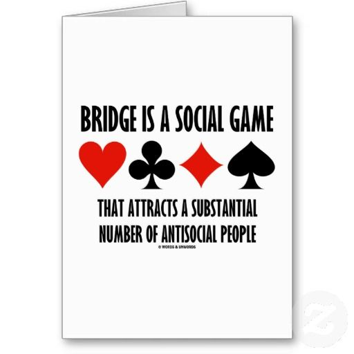 Bridge Is A Social Game Attracts Antisocial People Greeting Card