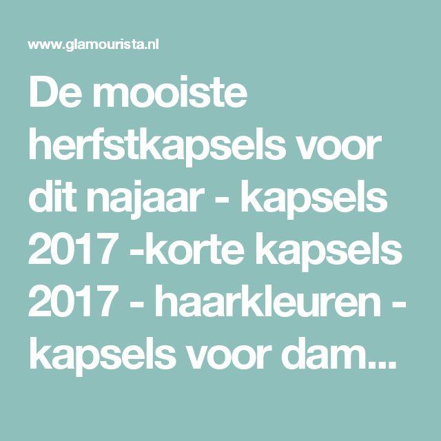 De mooiste herfstkapsels voor dit najaar - kapsels 2017 -korte kapsels 2017 - haarkleuren - kapsels voor dames - mannenkapsels - kinderkapsels - communiekapsels - bruidskapsels 2017