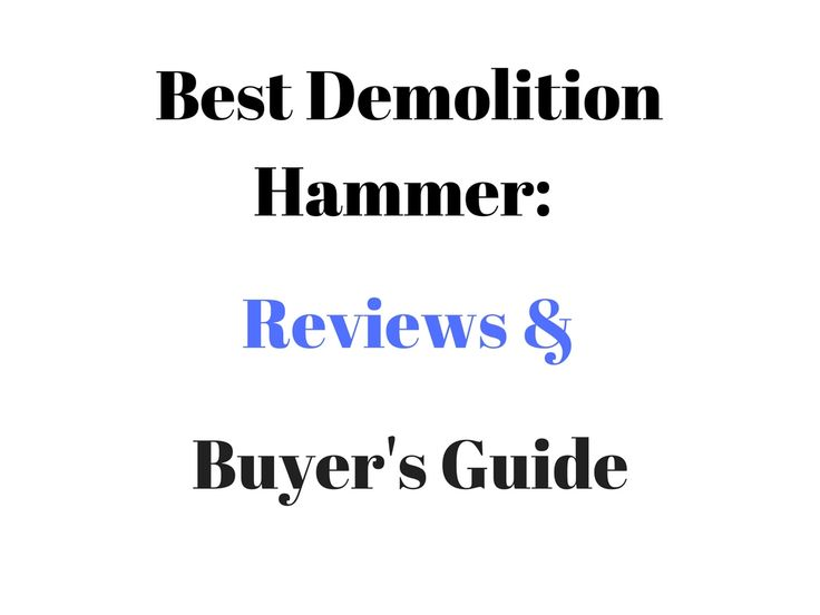 Best Demolition Hammer 2017-18: Buyer's Guide & Reviews