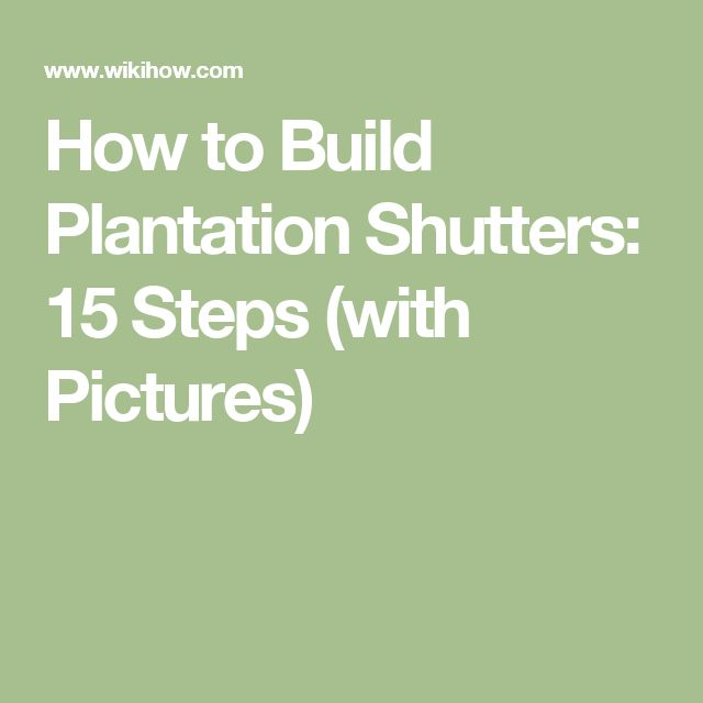 How to Build Plantation Shutters: 15 Steps (with Pictures)