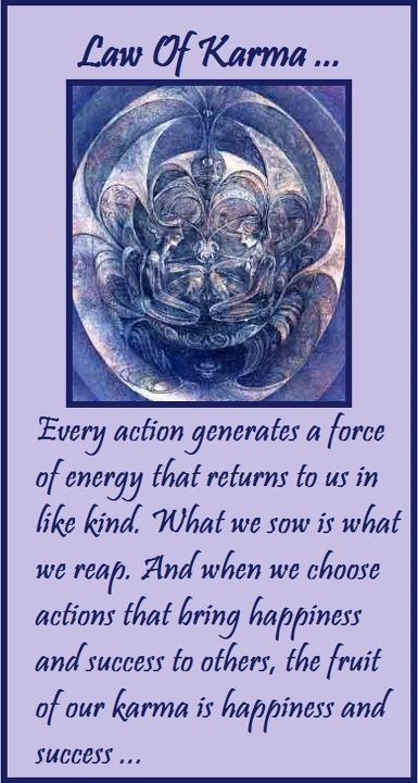 """karma god's law of action fruit Karma, as virtually everyone recognizes, is the cosmic law of cause and effect, according to which a person""""s next life will be shaped by his actions in this life."""