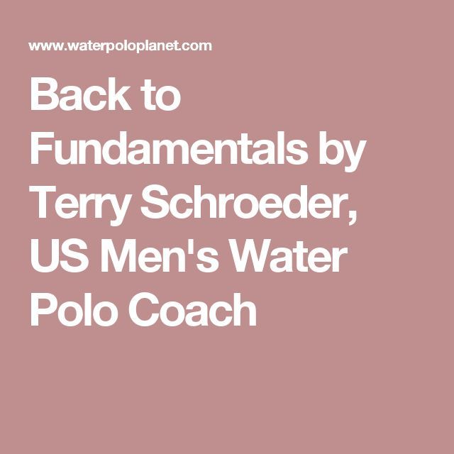 Back to Fundamentals by Terry Schroeder, US Men's Water Polo Coach