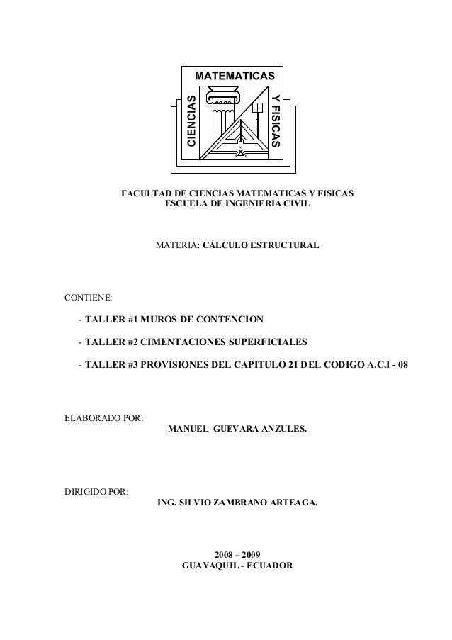 FACULTAD DE CIENCIAS MATEMATICAS Y FISICAS ESCUELA DE INGENIERIA CIVIL  MATERIA: CÁLCULO ESTRUCTURAL  CONTIENE:  - TALLER ...