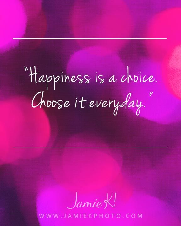 Happiness is a choice. Choose it every day. Perhaps a wall quote for Newlyweds?