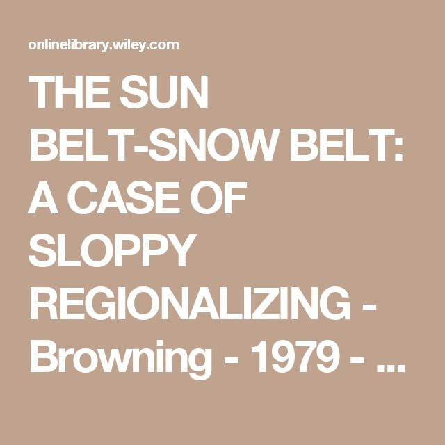 THE SUN BELT-SNOW BELT: A CASE OF SLOPPY REGIONALIZING - Browning - 1979 - The Professional Geographer - Wiley Online Library