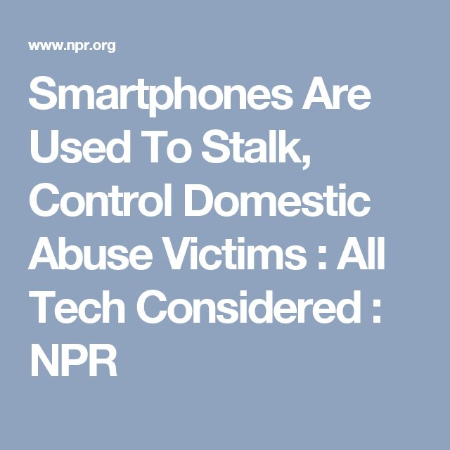 Smartphones Are Used To Stalk, Control Domestic Abuse Victims : All Tech Considered : NPR