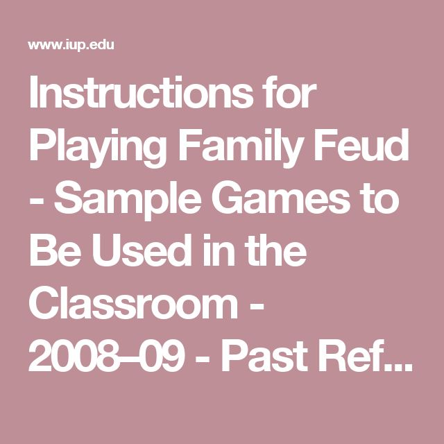 Instructions for Playing Family Feud - Sample Games to Be Used in the Classroom - 2008–09 - Past Reflective Practice Events - Reflective Practice - Teaching Excellence - IUP
