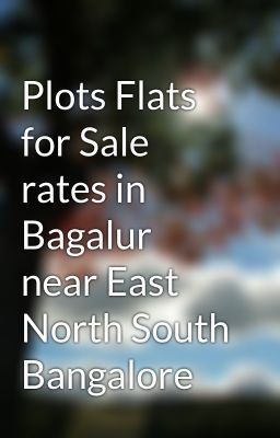"Read ""Plots Flats for Sale rates in Bagalur near East North South Bangalore - flats-for-sale-bangalore"" #wattpad #random"