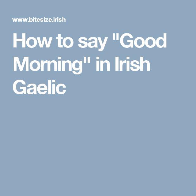 "How to say ""Good Morning"" in Irish Gaelic"