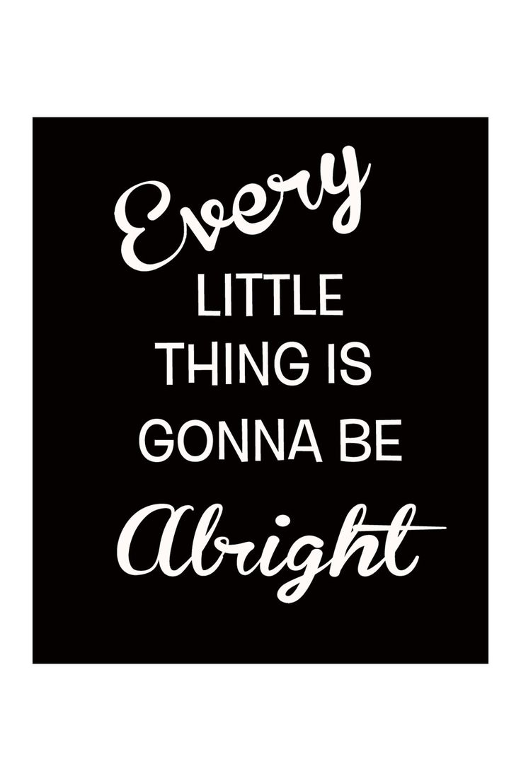 Every little thing is gonna be alright.