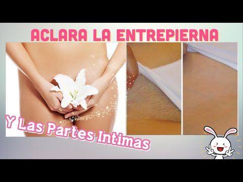 COMO BLANQUEAR Y ACLARAR LA ENTREPIERNA Y TUS PARTES INTIMAS | TRATAMIENTO NATURAL - YouTube