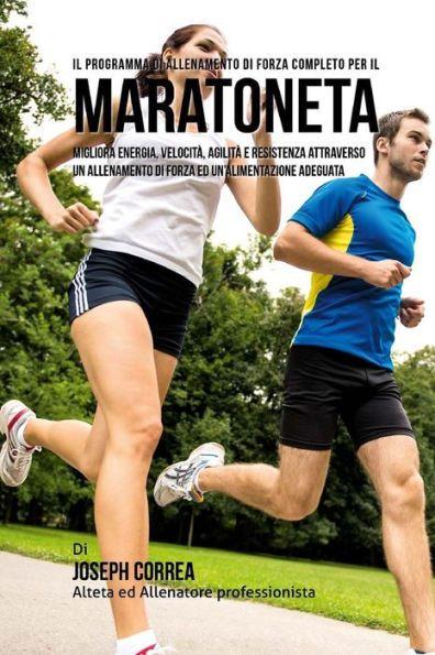 Il Programma Di Allenamento Di Forza Completo Per Il Maratoneta: Migliora Energia, Velocita, Agilita