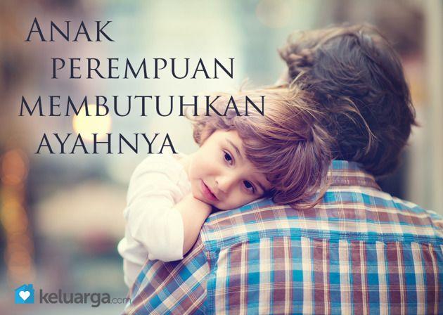Anak perempuan membutuhkan ayahnya. Ada ikatan istimewa antara seorang ayah dengan putrinya yang sangat berbeda dibandingkan dengan ikatan lainnya. Ayah adalah sosok pria terpenting dalam kehidupannya.