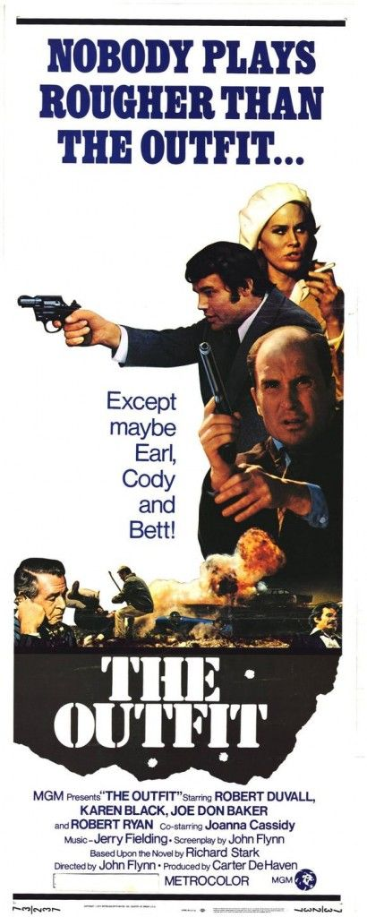 'The Outfit' is a 1973 action crime film directed by John Flynn. It stars Robert Duvall, Karen Black, Joe Don Baker and Robert Ryan. Flynn's screenplay is an adaptation of the novel of the same name by Richard Stark, pseudonym of Donald E. Westlake. It features a character modeled on Stark's fictional character Parker, who was introduced in The Hunter. http://en.wikipedia.org/wiki/The_Outfit_(1973_film)