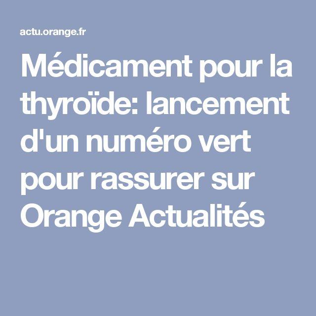 Médicament pour la thyroïde: lancement d'un numéro vert pour rassurer  sur Orange Actualités