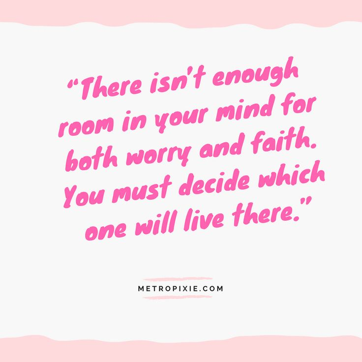 """10 Quotes That Will Make You Take Action - """"There isn't enough room in your mind for both worry and faith. You must decide which one will live there."""""""