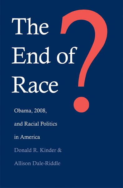 The End of Race? - Kinder, Donald R; Dale-Riddle, Allison - Yale University Press