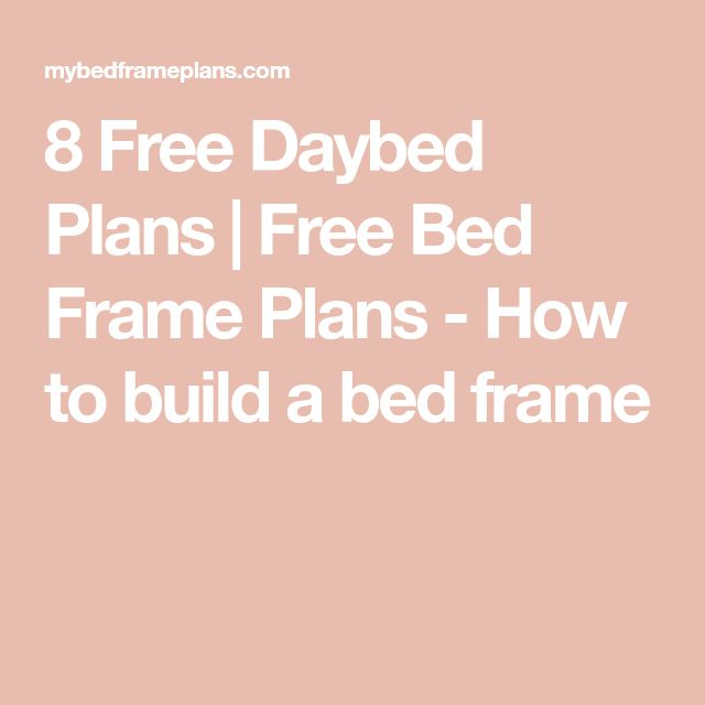 8 Free Daybed Plans | Free Bed Frame Plans - How to build a bed frame