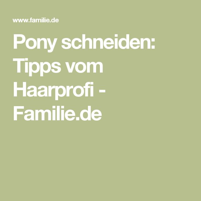 Pony schneiden: Tipps vom Haarprofi - Familie.de