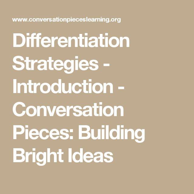 Differentiation Strategies - Introduction - Conversation Pieces: Building Bright Ideas