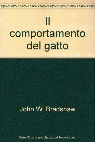 Amazon.it: Il comportamento del gatto - John W. Bradshaw - Libri