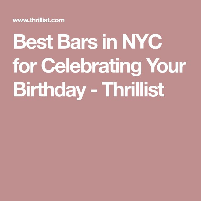 Best Bars in NYC for Celebrating Your Birthday - Thrillist