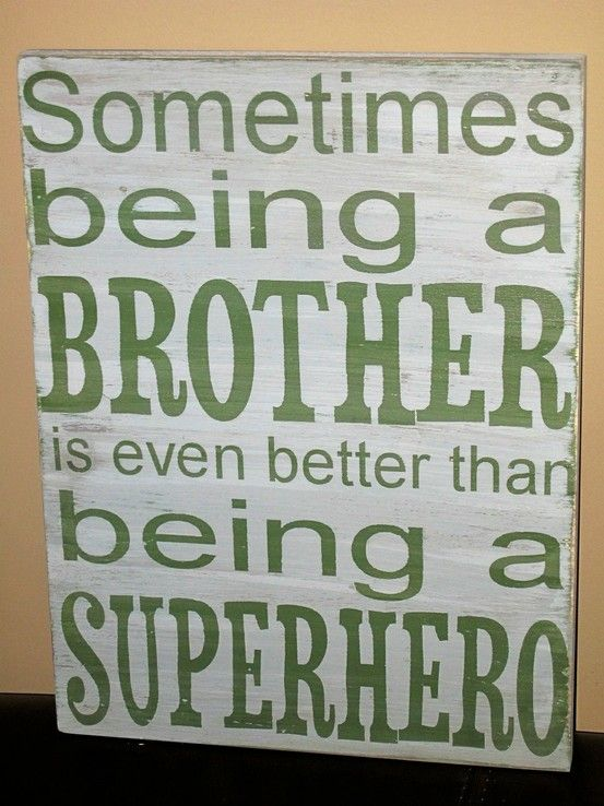 big brother is better than a superhero.
