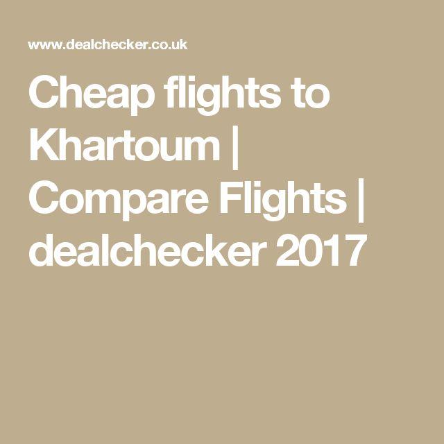 Cheap flights to Khartoum | Compare Flights | dealchecker 2017