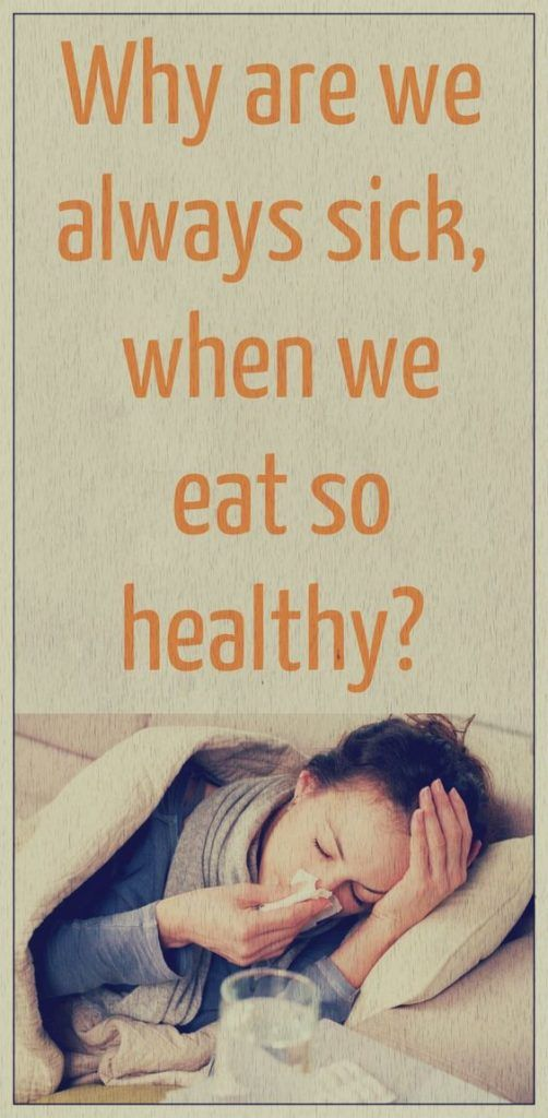 Why we are getting always sick, while we are taking healthy foods to eat? – Medi Idea