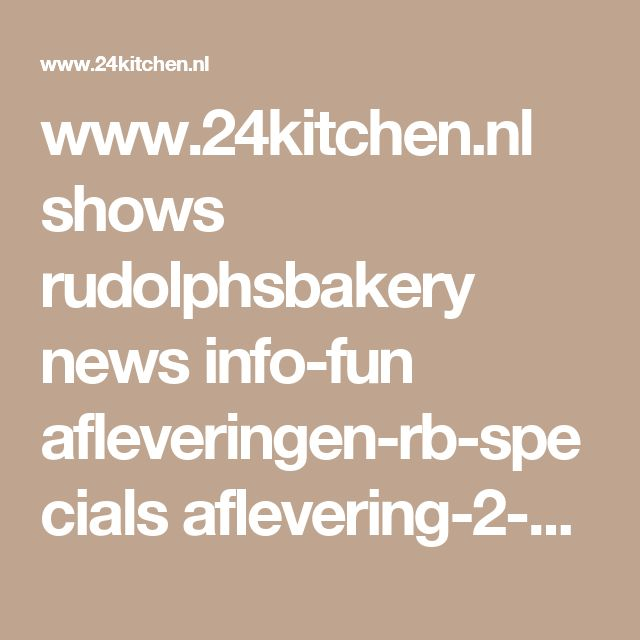 www.24kitchen.nl shows rudolphsbakery news info-fun afleveringen-rb-specials aflevering-2-geboorte.pdf