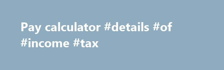 Pay calculator #details #of #income #tax http://incom.remmont.com/pay-calculator-details-of-income-tax/  #income calculator australia # The 2016 Budget contained a proposal to lift the 37% tax bracket from $80,000 to $87,000. However due to the early election, the change was not immediately legislated. Now that the Coalition government has been retain the bill has now passed and the new tax rate will be changed on 1st Continue Reading