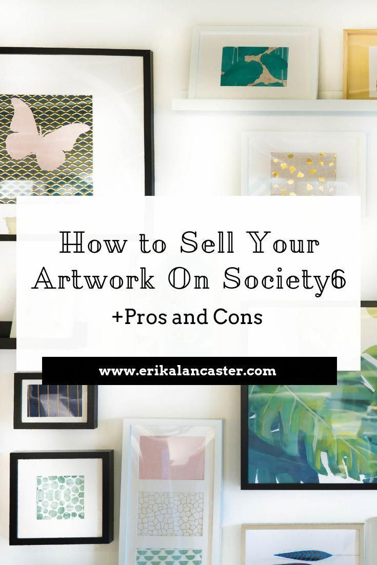 How To Sell Art On Society6 Video Tutorial Pros And Cons Of Selling On Platforms Like Redbubble And Society6 In 2020 Selling Art Online Things To Sell Selling Art