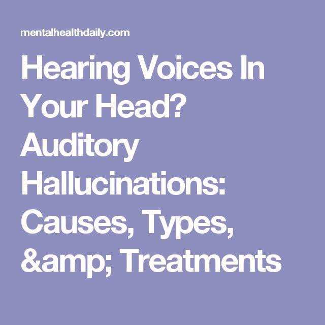 Hearing Voices In Your Head? Auditory Hallucinations: Causes, Types, & Treatments
