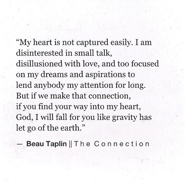 My heart is not captured easily. I am disinterested in small talk, disillusioned with love, and too focused on my dreams and aspirations to lend anybody my attention for long. - Beau Taplin | The Connection