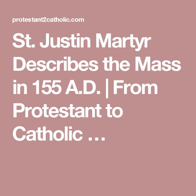 St. Justin Martyr Describes the Mass in 155 A.D. | From Protestant to Catholic …