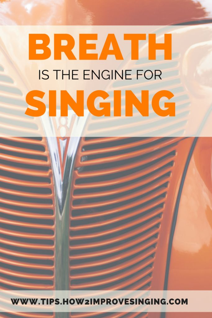 Breath is the engine for singing.