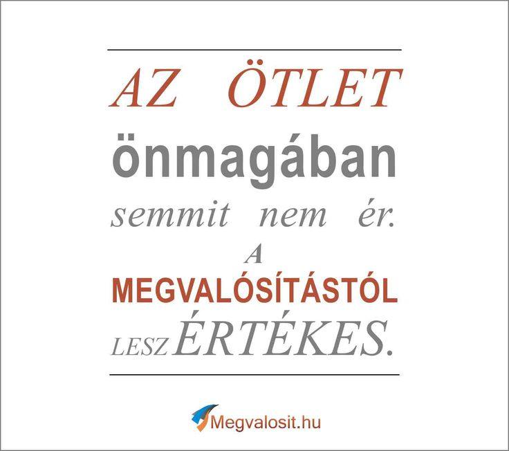 Az ötlet önmagában semmit nem ér . A megvalósítástól lesz értékes. - Megvalosit.hu
