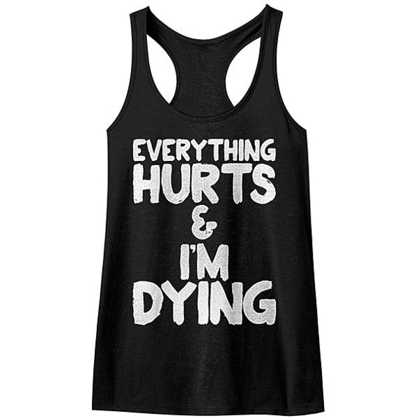 American Classics Black 'Everything Hurts and I'm Dying' Racerback... ($15) ❤ liked on Polyvore featuring tops, plus size, long racerback tank, black tank top, graphic tank, plus size racerback tank top and black tank