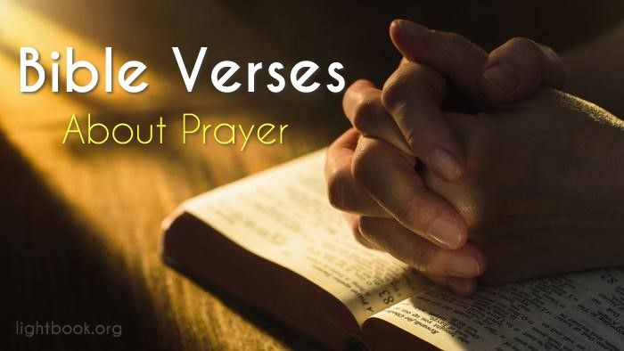Bible Verses about Prayer ( 2 ) What Does the Bible Say about Prayer? Howbeit this kind goeth not out but by prayer and fasting. Matthew 17:21