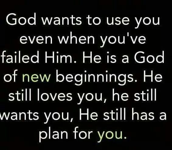 """'God wants to use you even when you've failed Him. He is a God of new beginnings. He STILL loves you, He STILL wants you, He STILL has a plan for you."""" God of second chances."""