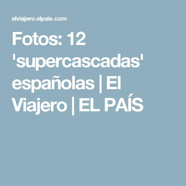 Fotos: 12 'supercascadas' españolas | El Viajero | EL PAÍS