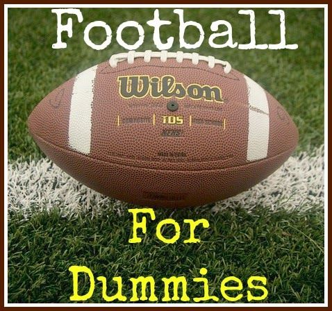 Kimberly's Chronicle: Football for Dummies.  A simple breakdown of football terms