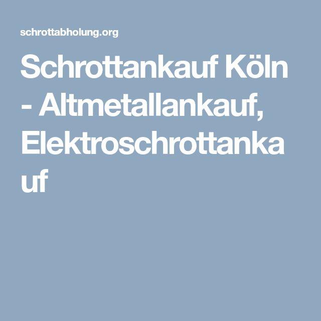 Schrottankauf Köln - Altmetallankauf, Elektroschrottankauf