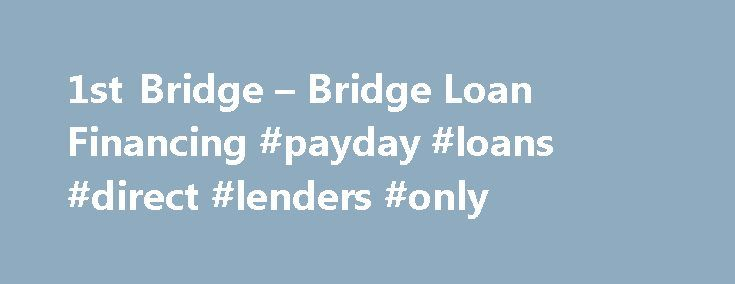 1st Bridge – Bridge Loan Financing #payday #loans #direct #lenders #only http://loan-credit.nef2.com/1st-bridge-bridge-loan-financing-payday-loans-direct-lenders-only/  #bridge loans # Elite Commercial Capital Triumph! I just had to take the time to thank 1st Bridge for the way it has come through on another loan. Aside from the professional and courteous manner. I mostly respect your knowledge and creativity on making these loans happen. You are straightforward, honest and don't make…