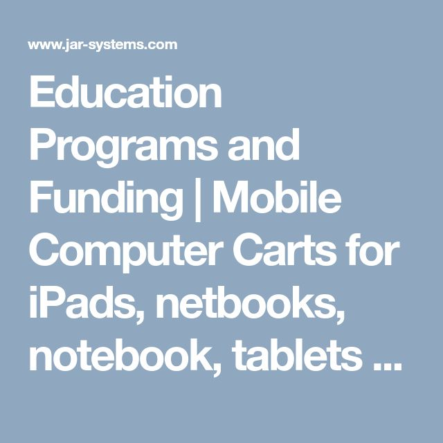 Education Programs and Funding   Mobile Computer Carts for iPads, netbooks, notebook, tablets with intelligent charging and remote management by JAR Systems, LLC