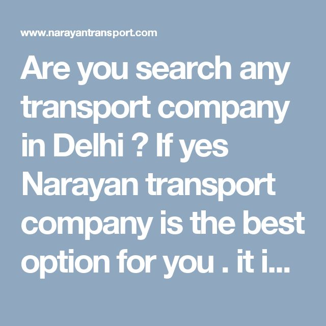 Are you search any  transport company in Delhi ? If yes Narayan transport company is the best option for you . it is the best mover and packer in Delhi help you in shifting