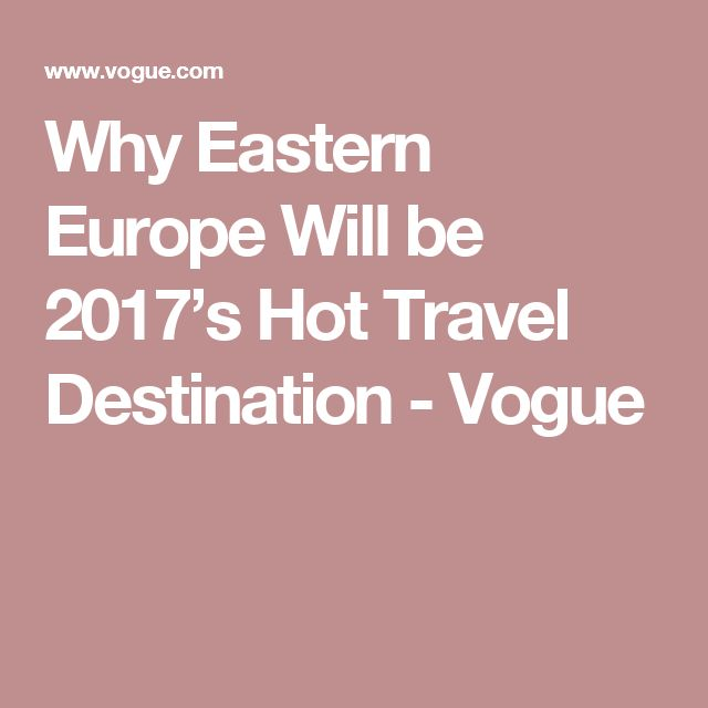 Why Eastern Europe Will be 2017's Hot Travel Destination - Vogue