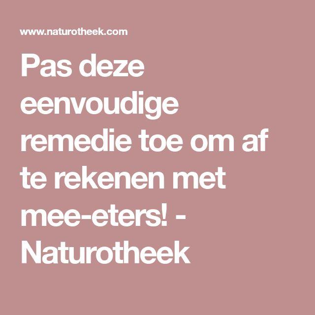 Pas deze eenvoudige remedie toe om af te rekenen met mee-eters! - Naturotheek